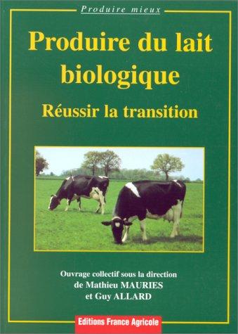 PRODUIRE DU LAIT BIOLOGIQUE. Réussir la transition