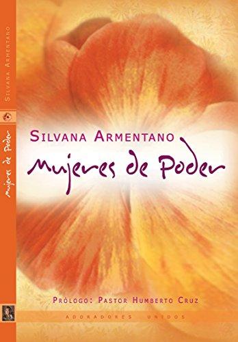 Mujeres de Poder: Lo que toda mujer Soltera o Casada deberia saber por Silvana Armentano