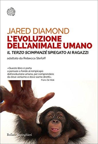 L'evoluzione dell'animale umano: «Il terzo scimpanzé» spiegato ai ragazzi. Testo originale di Jared Diamond adattato da Rebecca Stefoff