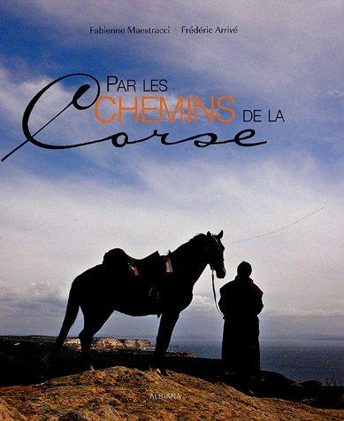 Par les chemins de la Corse par Fabienne Maestracci, Frédéric Arrivé