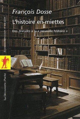 L'histoire en miettes : des Annales à la «nouvelle histoire» par François Dosse