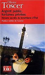 Argent public, fortunes privées : Histoire secrète du favoritisme d'Etat