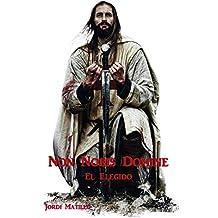Non Nobis Domine, el elegido: Tercera edición (Spanish Edition)