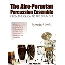 The Afro-Peruvian Percussion Ensemble: From The Cajon To The Drum Set By Hector Morales + Dvd
