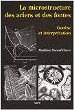 La microstructure des aciers et des fontes - Genèse et interprétation