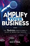 Amplify Your Business: The Rockstar Professional's Guide to Marketing Success: Volume 1 (The Action Marketing Platform (AMP) Series by Rock My Image)