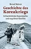 Geschichte des Koreakriegs: Schlachtfeld der Supermächte und ungelöster Konflikt (Beck'sche Reihe) - Bernd Stöver