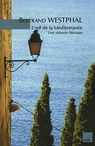 L'oeil de la Méditerranée : Une odyssée littéraire par Bertrand Westphal