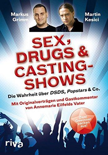 Sex, Drugs & Castingshows. Die Wahrheit über DSDS, Popstars & Co.