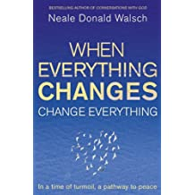 When Everything Changes, Change Everything: In a time of turmoil, a pathway to peace (English Edition)