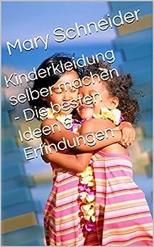 Kinderkleidung selber machen - Die besten Ideen & Erfindungen von [Schneider, Mary]