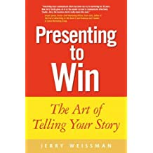 Presenting to Win: The Art of Telling Your Story by Jerry Weissman (17-Nov-2008) Hardcover