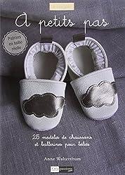 A petit pas : 25 modèles de chaussons et ballerines pour bébés