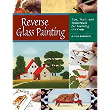 Reverse Glass Painting: Tips, Tools, and Techniques for Learning the Craft (English Edition)