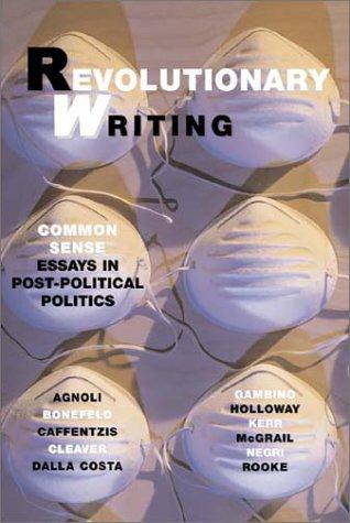 Revolutionary Writing: Common Sense Essays in Post-Political Politics