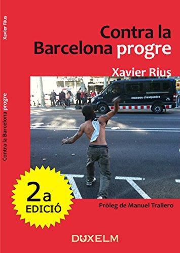 Contra la Barcelona progre: El llibre que va predir l'efecte Colau (Catalan Edition) por Xavier Rius