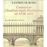 Les Prix de Rome : Concours de l'Académie Royale d'architecture au 18e siecle