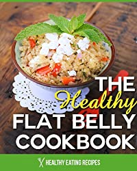 The Flat Belly Diet Cookbook: Delicious & Healthy Recipes For Busy People Who Want To Live Longer! (English Edition)