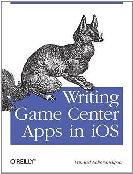 Writing Game Center Apps in iOS: Bringing Your Players Into the Game von [Nahavandipoor, Vandad]