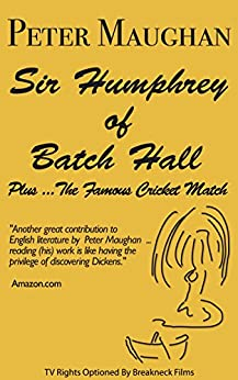 Sir Humphrey of Batch Hall - plus The Famous Cricket Match (The Batch Magna Novels Book 2) by [Maughan, Peter]