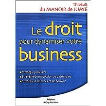 Le droit pour dynamiser votre business: Strategie judiciaire, strategie de protection du patrimoine, statégie d'alliances et de pouvoir