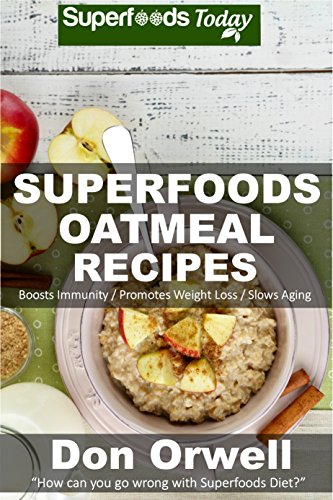 Superfoods Oatmeal Recipes: Over 25 Quick & Easy Gluten Free Low Cholesterol Whole Foods Recipes full of Antioxidants & Phytochemicals (Natural Weight Loss Transformation Book 131) (English Edition)