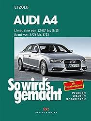 Audi A4, Limousine ab 12/07, Avant ab 3/08: Benziner 120-265 PS und Diesel 120-240 PS pflegen - warten - reparieren
