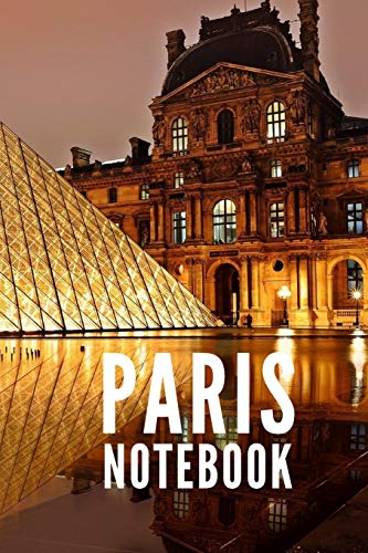 Paris Notebook: Louvre Museum Eiffel Tower Paris France City Tourist Travel Guide, Blank Lined Ruled Writing Notebook 108 Pages 6x9 inches - Guide Lovers Food To Paris