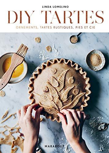 DIY Tartes: Ornements, tartes rustiques, pies et cie
