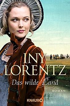 Das wilde Land: Roman (Auswanderer – Saga 3) von [Lorentz, Iny]