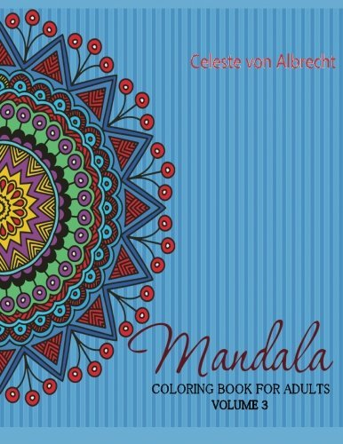 Mandala: Coloring Book for Adults Volume 3 by Celeste von Albrecht (2014-12-19) por Celeste von Albrecht