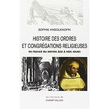 Histoire des ordres et congrégations religieuses en France : Du Moyen Age à nos jours