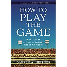 How to Play the Game: What Every Sports Attorney Needs to Know by Leigh Steinberg (Foreword), Darren A. Heitner (7-May-2014) Paperback