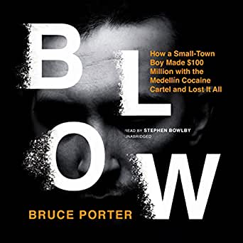 Blow: How a Small-Town Boy Made $100 Million with the