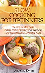 Slow Cooking For Beginners: The step-by-step guide to slow cooking with over 35 delicious slow cooking recipes for eating clean (English Edition)