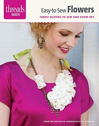 easy-to-sew-flowers-fabric-blooms-to-sew-and-show-off-threads-selects-by-editors-of-threads-2013-02-