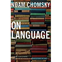 On Language: Chomsky's Classic Works Language and Responsibility and Reflections on Language in One Volume