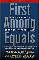First Among Equals: How to Manage a Group of Professionals[ FIRST AMONG EQUALS: HOW TO MANAGE A GROUP OF PROFESSIONALS ] by McKenna, Patrick J. (Author ) on Apr-01-2005 Paperback
