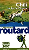 Guide du routard. Chili et Ile de Pâque. 2006-2007 par Guide du Routard