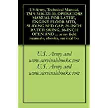 Technical Manual, TM 9-3416-221-10, OPERATORS MANUAL FOR LATHE, ENGINE FLOOR MTD, SLIDING BED GAP; 28-INCH RATED SWING, 50-INCH OPEN AND 30-INCH CLOSED ... HZ, (MODEL 17 INCH, REGAL) (English Edition)