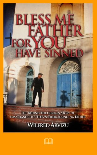 Bless Me Father For You Have Sinned: The Behind the Curtain Story of Los Changuitos Feos & Their Founding Father por Wilfred Arvizu