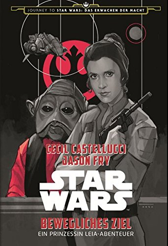 Star Wars: Bewegliches Ziel - Ein Prinzessin Leia-Abenteuer (Journey to Star Wars: Das Erwachen der ()