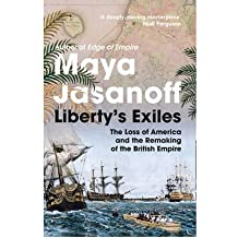 [(Liberty's Exiles: How the Loss of America Made the British Empire)] [Author: Maya Jasanoff] published on (February, 2011)