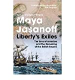 [ LIBERTY'S EXILES HOW THE LOSS OF AMERICA MADE THE BRITISH EMPIRE BY JASANOFF, MAYA](AUTHOR)HARDBACK