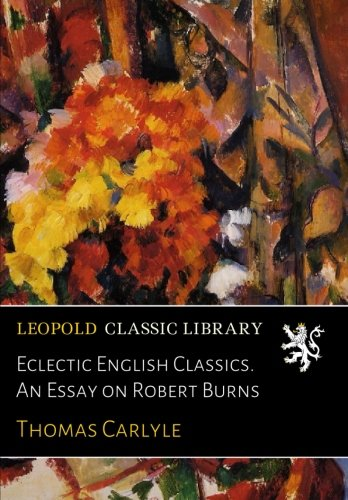 Eclectic English Classics. An Essay on Robert Burns por Thomas Carlyle