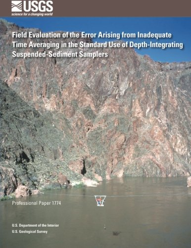 Field Evaluation of the Error Arising from Inadequate Time Averaging in the Standard Use of Depth-Integrating Suspended-Sediment Samplers por U. S. Department of the Interior