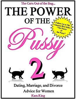 The Power of the Pussy Part Two - Dating, Marriage, and Divorce Advice for Women: (Love and Relationship Advice) (English Edition) par [King, Kara]