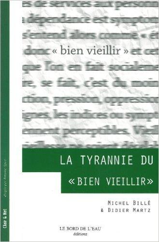 La tyrannie du bien vieillir de Michel Bill,Didier Martz,Franois Dagognet (Prface) ( 25 aot 2010 )