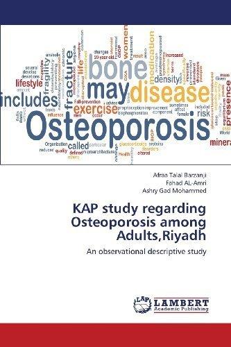 KAP study regarding Osteoporosis among Adults,Riyadh: An observational descriptive study by Talal Barzanji, Afraa, AL-Amri, Fahad, Mohammed, Ashry Gad (2013) ()
