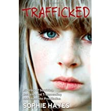 [ TRAFFICKED: MY STORY OF SURVIVING, ESCAPING, AND TRANSCENDING ABDUCTION INTO PROSTITUTION ] by Hayes, Sophie ( Author) Mar-2013 [ Paperback ]